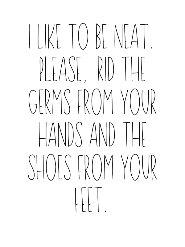Entryway Decorative Friendly Reminders. Ask your guest to put on hands sanitizer without actually asking them. Politely remind your guests to use hand sanitizer and remove their shoes upon entering your house.